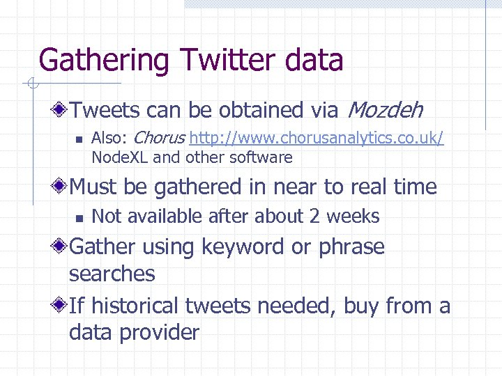 Gathering Twitter data Tweets can be obtained via Mozdeh n Also: Chorus http: //www.