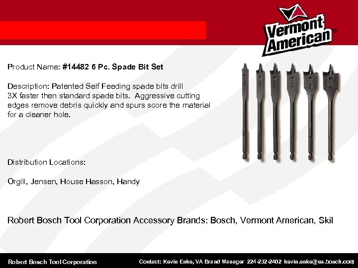 Product Name: #14482 6 Pc. Spade Bit Set Description: Patented Self Feeding spade bits
