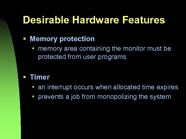 Desirable Hardware Features § Memory protection • memory area containing the monitor must be