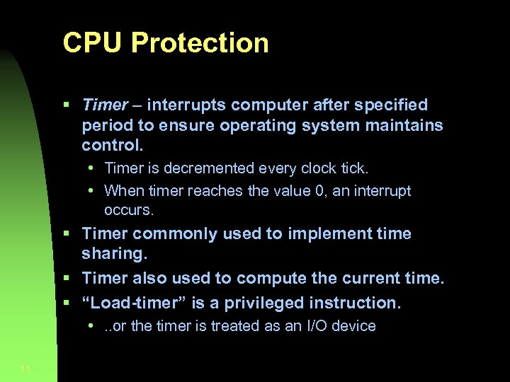 CPU Protection § Timer – interrupts computer after specified period to ensure operating system