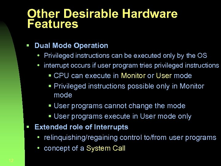 Other Desirable Hardware Features § Dual Mode Operation • Privileged instructions can be executed
