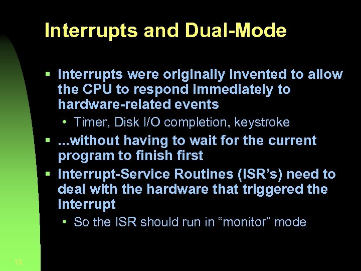 Interrupts and Dual-Mode § Interrupts were originally invented to allow the CPU to respond