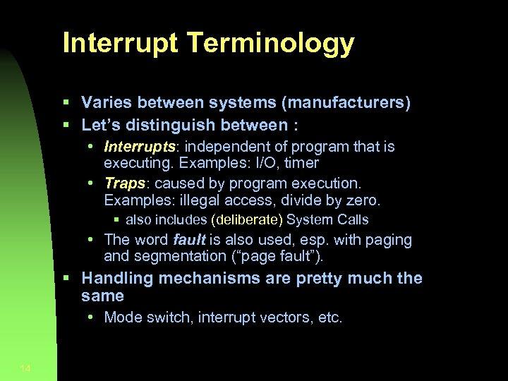 Interrupt Terminology § Varies between systems (manufacturers) § Let's distinguish between : • Interrupts: