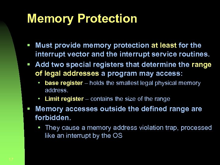 Memory Protection § Must provide memory protection at least for the interrupt vector and