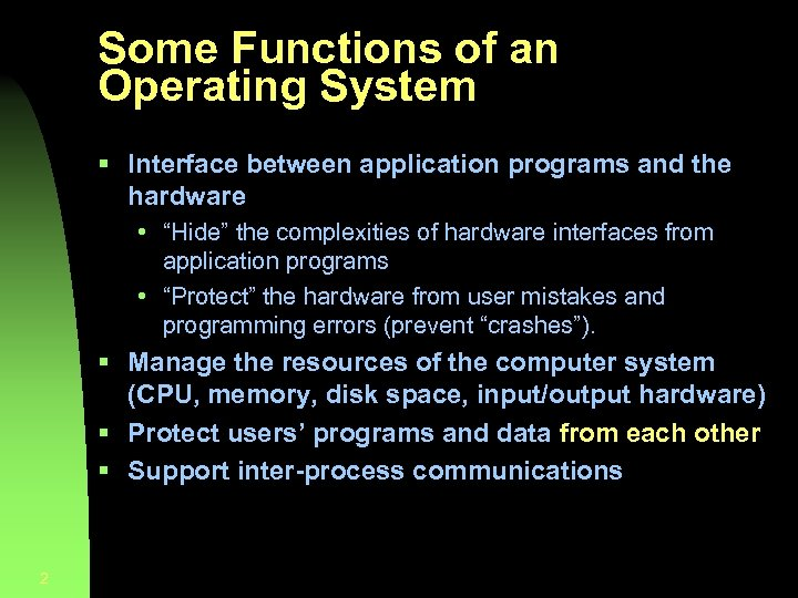 Some Functions of an Operating System § Interface between application programs and the hardware