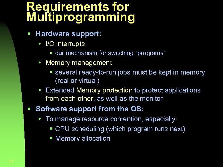 Requirements for Multiprogramming § Hardware support: • I/O interrupts § our mechanism for switching