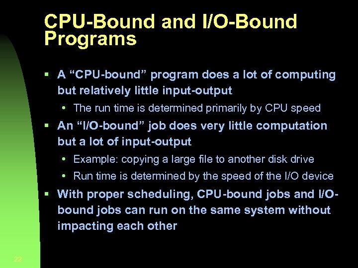"CPU-Bound and I/O-Bound Programs § A ""CPU-bound"" program does a lot of computing but"
