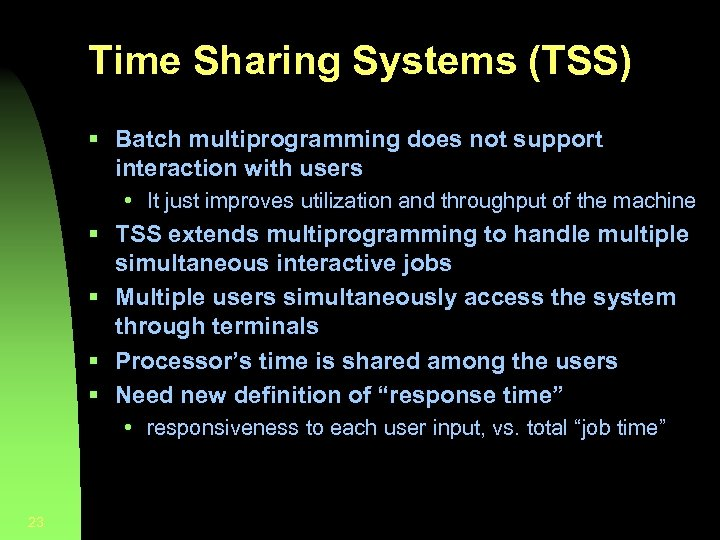 Time Sharing Systems (TSS) § Batch multiprogramming does not support interaction with users •