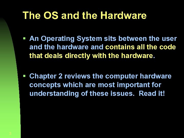 The OS and the Hardware § An Operating System sits between the user and