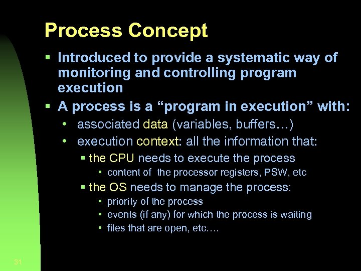 Process Concept § Introduced to provide a systematic way of monitoring and controlling program