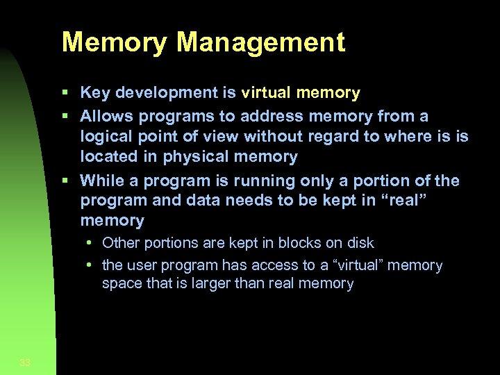 Memory Management § Key development is virtual memory § Allows programs to address memory