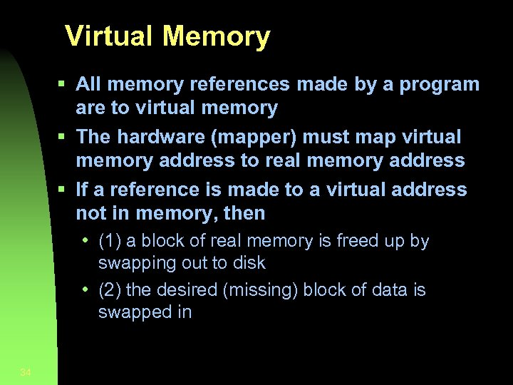Virtual Memory § All memory references made by a program are to virtual memory
