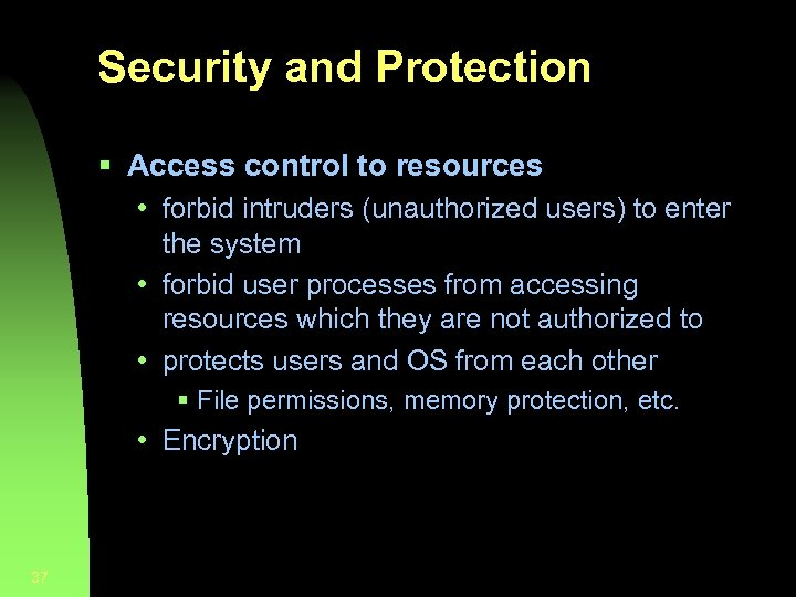 Security and Protection § Access control to resources • forbid intruders (unauthorized users) to