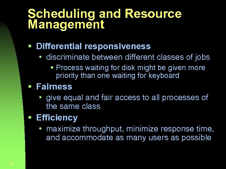 Scheduling and Resource Management § Differential responsiveness • discriminate between different classes of jobs