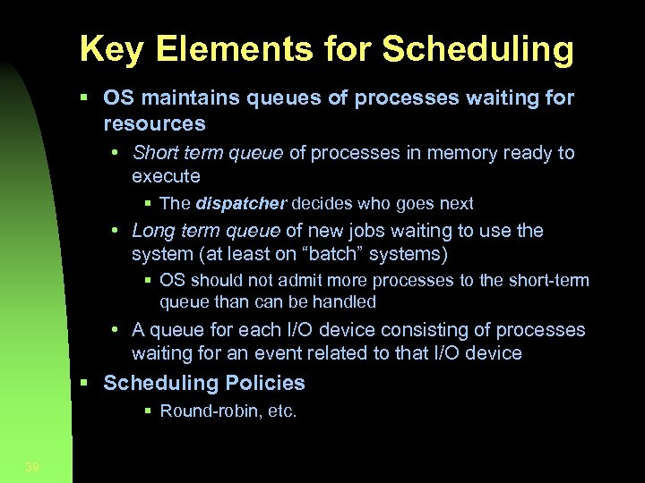 Key Elements for Scheduling § OS maintains queues of processes waiting for resources •