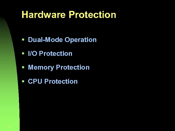 Hardware Protection § Dual-Mode Operation § I/O Protection § Memory Protection § CPU Protection