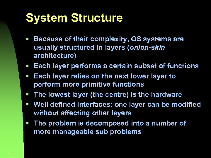 System Structure § Because of their complexity, OS systems are usually structured in layers