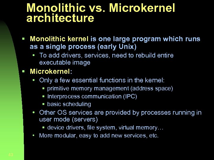 Monolithic vs. Microkernel architecture § Monolithic kernel is one large program which runs as