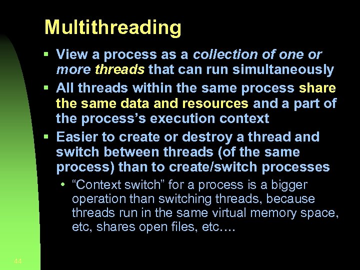 Multithreading § View a process as a collection of one or more threads that