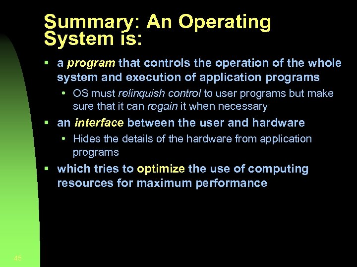 Summary: An Operating System is: § a program that controls the operation of the