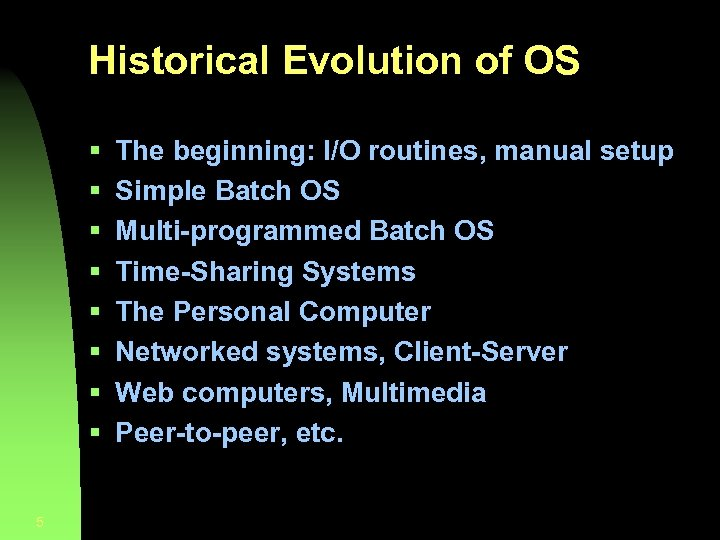 Historical Evolution of OS § § § § 5 The beginning: I/O routines, manual