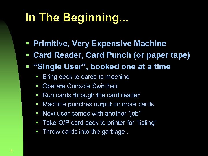 In The Beginning. . . § Primitive, Very Expensive Machine § Card Reader, Card