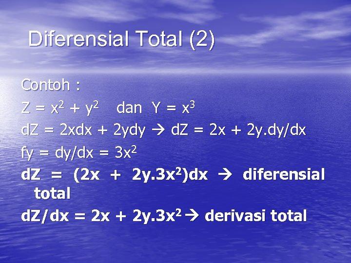 Diferensial Total (2) Contoh : Z = x 2 + y 2 dan