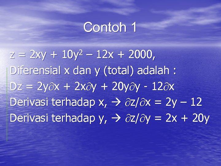 Contoh 1 z = 2 xy + 10 y 2 – 12 x +