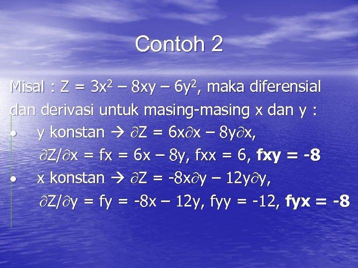 Contoh 2 Misal : Z = 3 x 2 – 8 xy – 6