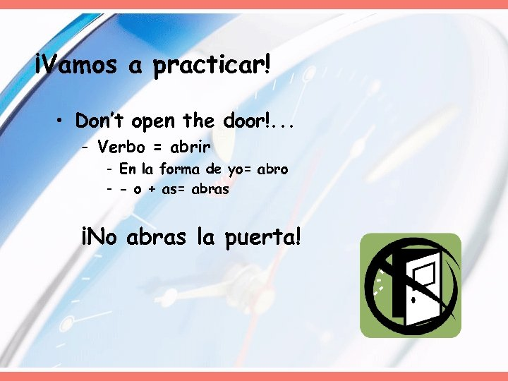 ¡Vamos a practicar! • Don't open the door!. . . - Verbo = abrir