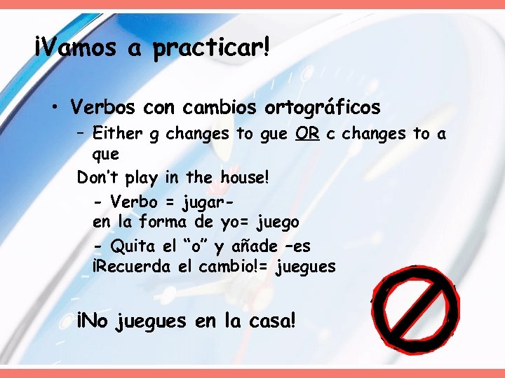 ¡Vamos a practicar! • Verbos con cambios ortográficos – Either g changes to gue