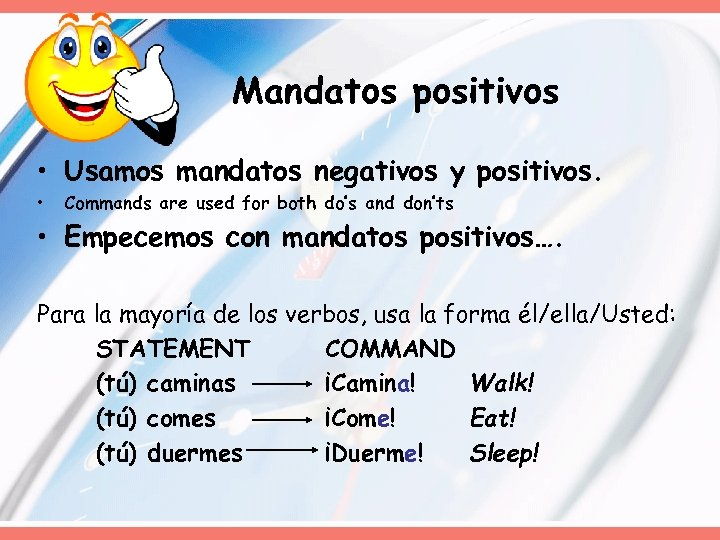 Mandatos positivos • Usamos mandatos negativos y positivos. • Commands are used for both