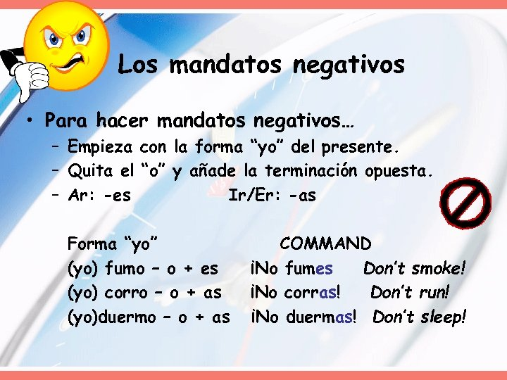 """Los mandatos negativos • Para hacer mandatos negativos… – Empieza con la forma """"yo"""""""