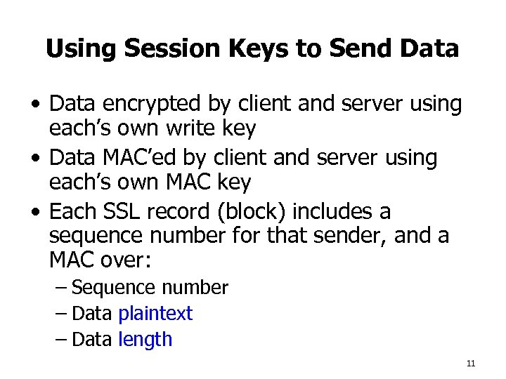 Using Session Keys to Send Data • Data encrypted by client and server using