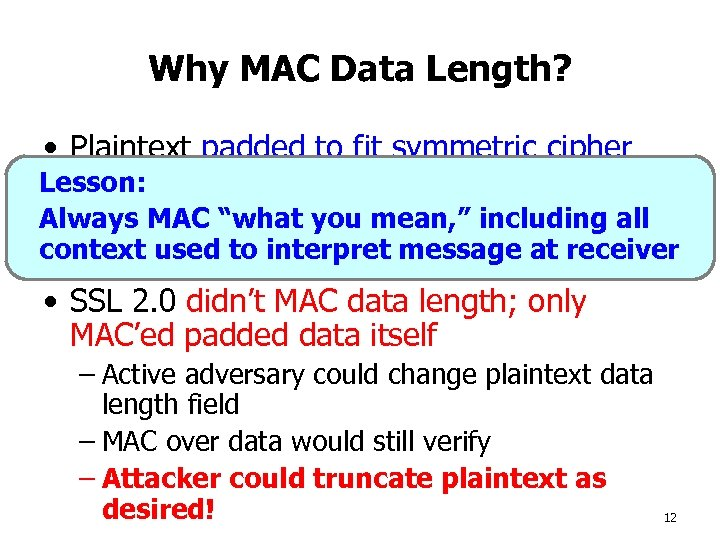 Why MAC Data Length? • Plaintext padded to fit symmetric cipher Lesson: length block
