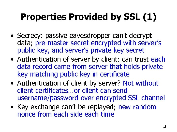 Properties Provided by SSL (1) • Secrecy: passive eavesdropper can't decrypt data; pre-master secret