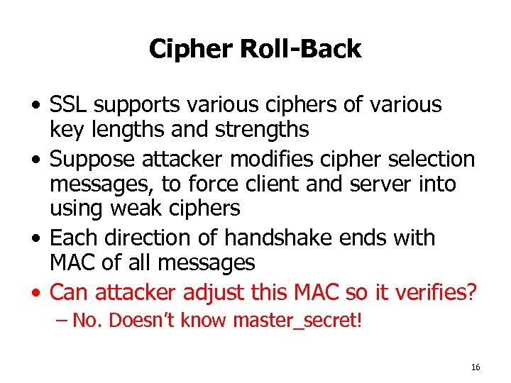 Cipher Roll-Back • SSL supports various ciphers of various key lengths and strengths •