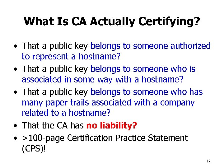 What Is CA Actually Certifying? • That a public key belongs to someone authorized