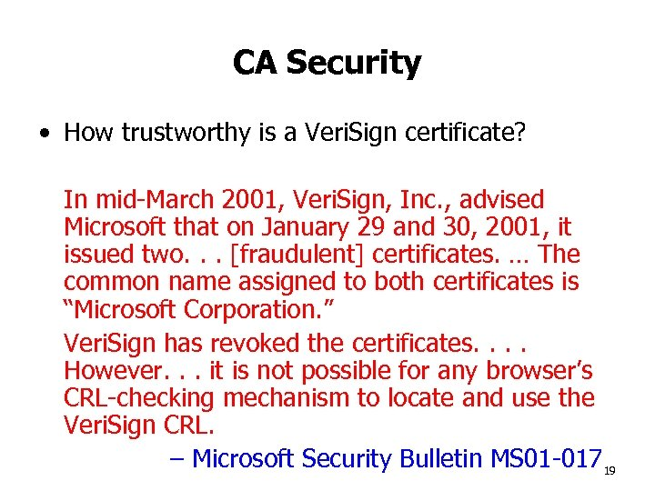 CA Security • How trustworthy is a Veri. Sign certificate? In mid-March 2001, Veri.