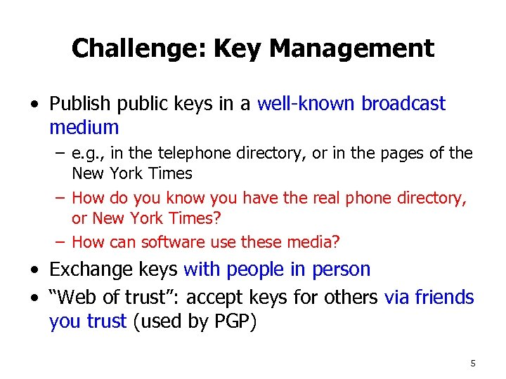 Challenge: Key Management • Publish public keys in a well-known broadcast medium – e.