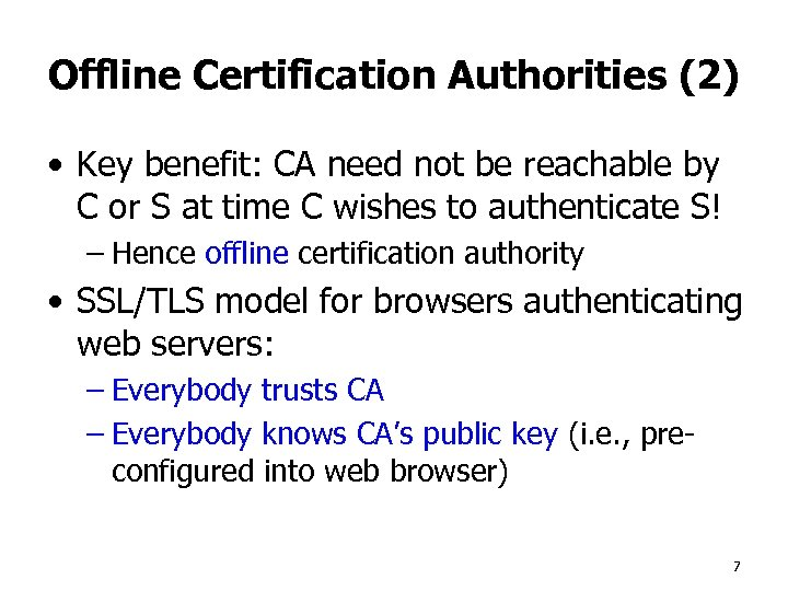 Offline Certification Authorities (2) • Key benefit: CA need not be reachable by C