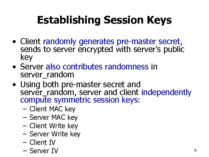 Establishing Session Keys • Client randomly generates pre-master secret, sends to server encrypted with