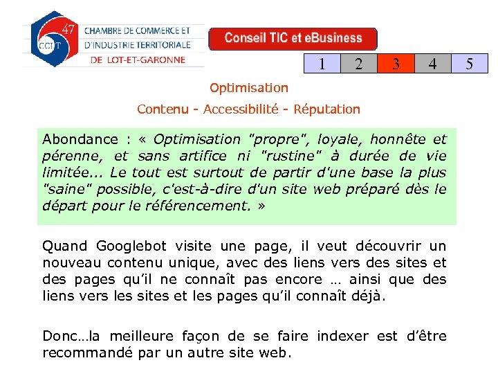1 2 3 4 Optimisation Contenu - Accessibilité - Réputation Abondance : « Optimisation