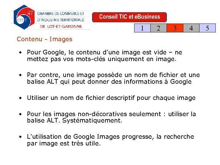 1 2 3 4 Contenu - Images • Pour Google, le contenu d'une image