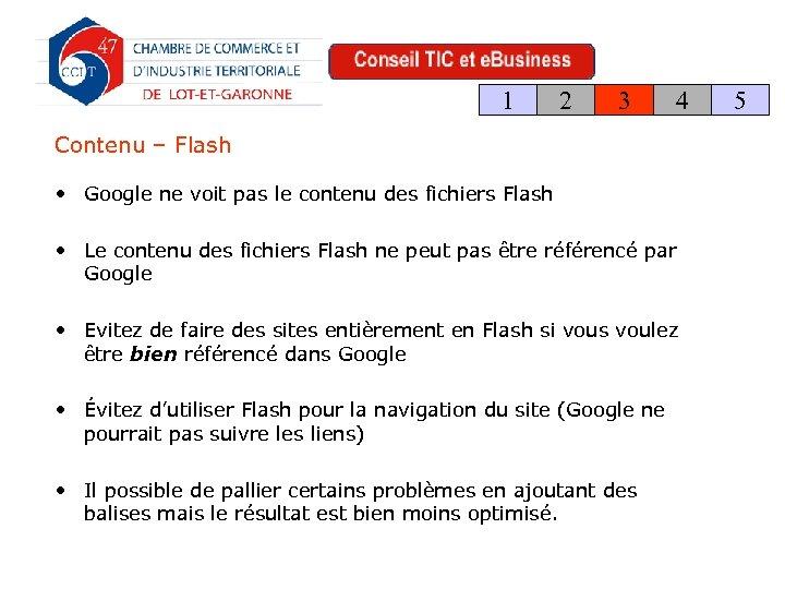 1 2 3 4 Contenu – Flash • Google ne voit pas le contenu