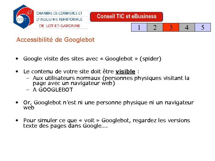 1 2 3 4 Accessibilité de Googlebot • Google visite des sites avec «