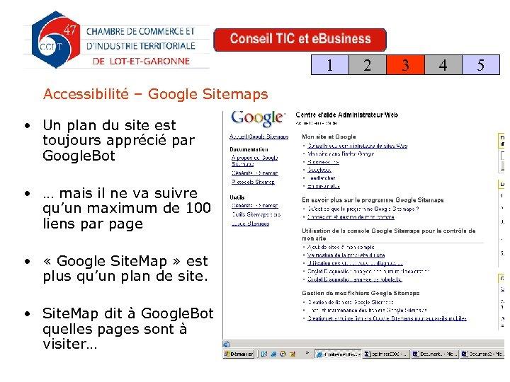 1 Accessibilité – Google Sitemaps • Un plan du site est toujours apprécié par