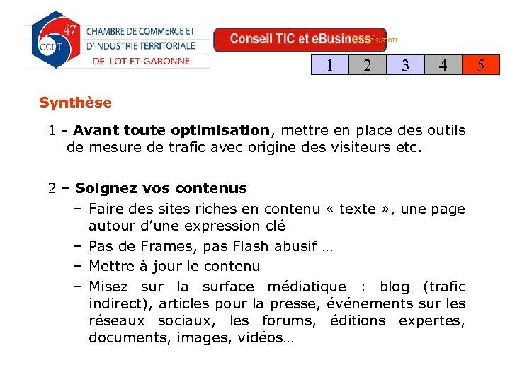 Conclusion 1 Synthèse 2 3 4 1 - Avant toute optimisation, mettre en place