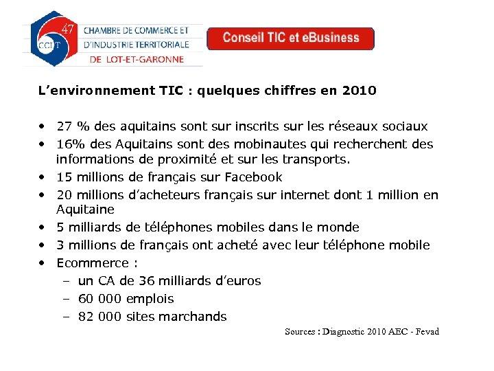 L'environnement TIC : quelques chiffres en 2010 • 27 % des aquitains sont sur