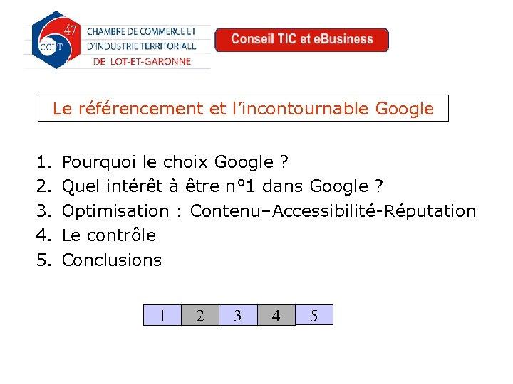 Le référencement et l'incontournable Google 1. 2. 3. 4. 5. Pourquoi le choix Google